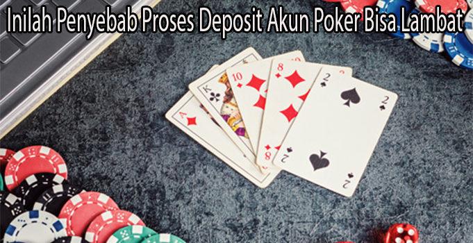 Inilah Penyebab Proses Deposit Akun Poker Bisa Lambat