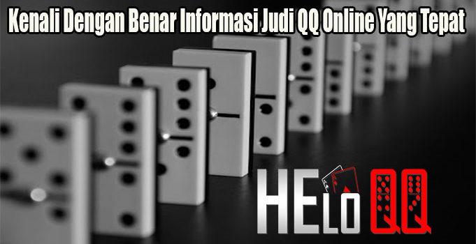 Kenali Dengan Benar Informasi Judi QQ Online Yang Tepat