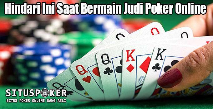 Hindari Ini Saat Bermain Judi Poker Online