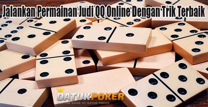 Jalankan Permainan Judi QQ Online Dengan Trik Terbaik