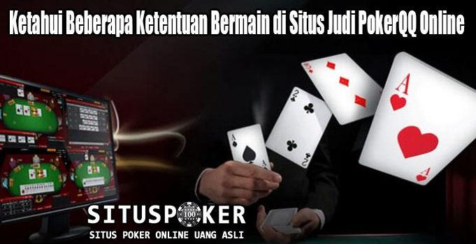 Ketahui Beberapa Ketentuan Bermain di Situs Judi PokerQQ Online
