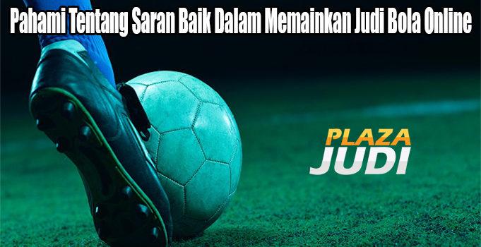 Pahami Tentang Saran Baik Dalam Memainkan Judi Bola Online